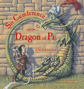 Sir Cumference and the Dragon of Pi